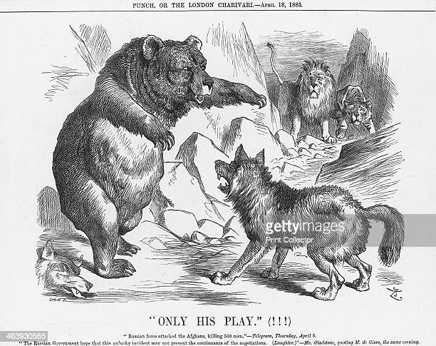 Only His Play 1885 The British Lion and the Indian Tiger watch in consternation as the Russian Bear attacks the Afghan wolves On 30th March 1885...
