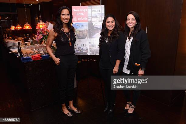 Padma Lakshmi Maria Rodriguez of Airbnb and Erin Aquino of Airbnb pose as Padma Lakshmi celebrates European travel with Airbnb on April 7 2015 in New...
