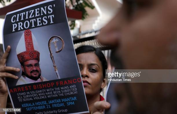 People hold a protest against Bishop Franco Mulakkal for his arrest outside the Kerala House on September 21 2018 in New Delhi India Bishop Franco...