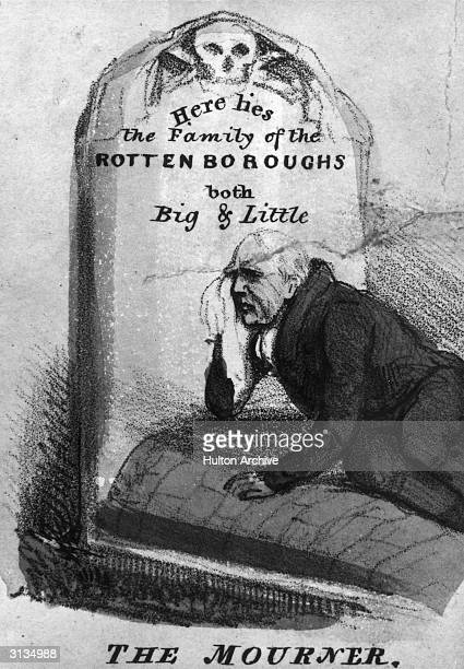 Politician mourning the passing of the 1832 Reform Bill which brought an end to the system of rotten boroughs.