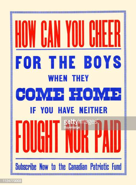 Poster for the Canadian Patriotic Fund circa 1915 The text reads 'How can you cheer for the boys when they come home if you have neither fought nor...