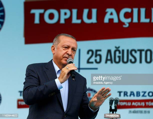 President of Turkey Recep Tayyip Erdogan addresses the crowd during mass opening ceremony in Turkey's Trabzon province on August 25 2019