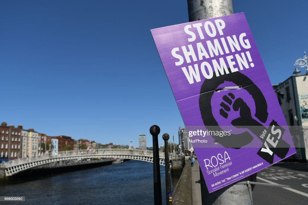 A Pro-Choice poster urging a 'yes' vote in the referendum to repeal the eighth amendment of the Irish Constitution seen near Ha'penny Bridge in Dublin's City Center on May 16, 2018. Ireland will hold a referendum on May 25 on whether to alter its constitution to legalise abortion. On Wednesday, May 16, 2018, in Dublin, Ireland.