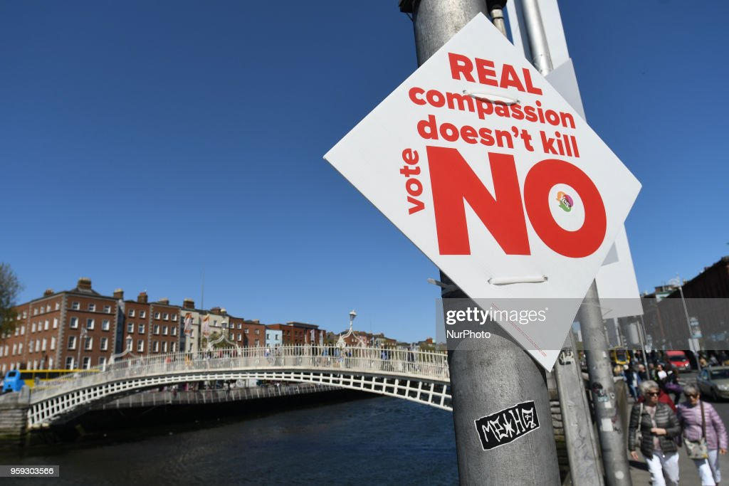 A Pro-Life poster calling for a 'NO' vote in the referendum to retain the eighth amendment of the Irish constitution seen near Ha'penny Bridge, in Dublin's City Center on May 16, 2018. Ireland will hold a referendum on May 25 on whether to alter its constitution to legalise abortion. On Friday, May 4, 2018, in Dublin, Ireland.