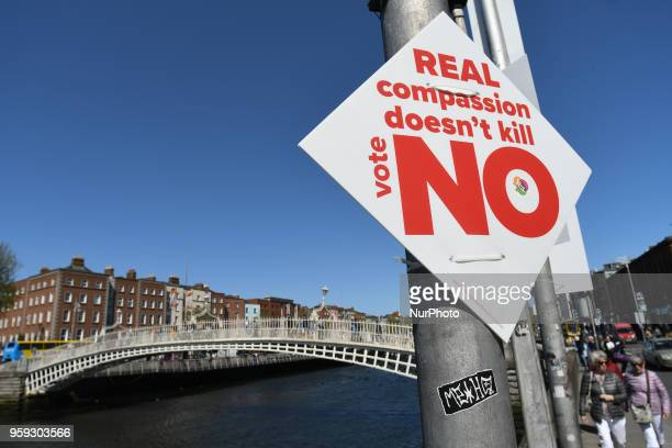 A ProLife poster calling for a 'NO' vote in the referendum to retain the eighth amendment of the Irish constitution seen near Ha'penny Bridge in...