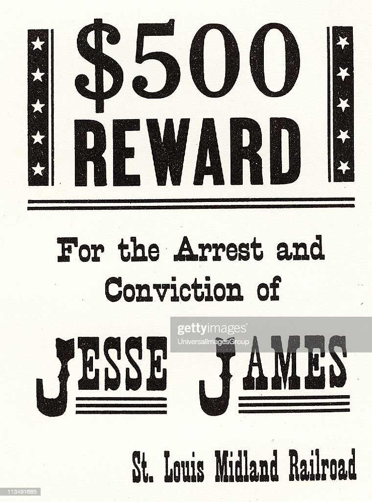 $500 reward notice posted by the St Louis Midland Railroad for the arrest and conviction of Jesse James. Jesse Woodson James (1847-1882), American outlaw and bank and train robber who, with his brother Frank, was a member of the James-Younger gang. : News Photo