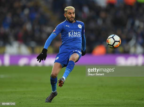 Riyad Mahrez of Leicester City controls the ball during the the Emirates FA Cup Quarter Final match between Leicester City and Chelsea at The King...