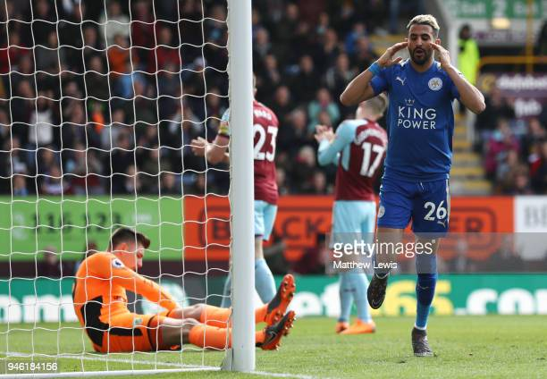 Riyad Mahrez of Leicester City reacts after a missed chance during the Premier League match between Burnley and Leicester City at Turf Moor on April...