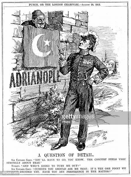 Second Balkan War 1913 Sir Edward Grey British Foreign Secretary 190516 warning Turkey they must leave Adrianople which they reoccupied after...