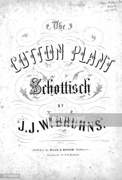 Sheet music cover image of the song 'the Cotton Plant Schottisch' with original authorship notes reading 'By JJ Wm Bruhns' United States 1853 The...