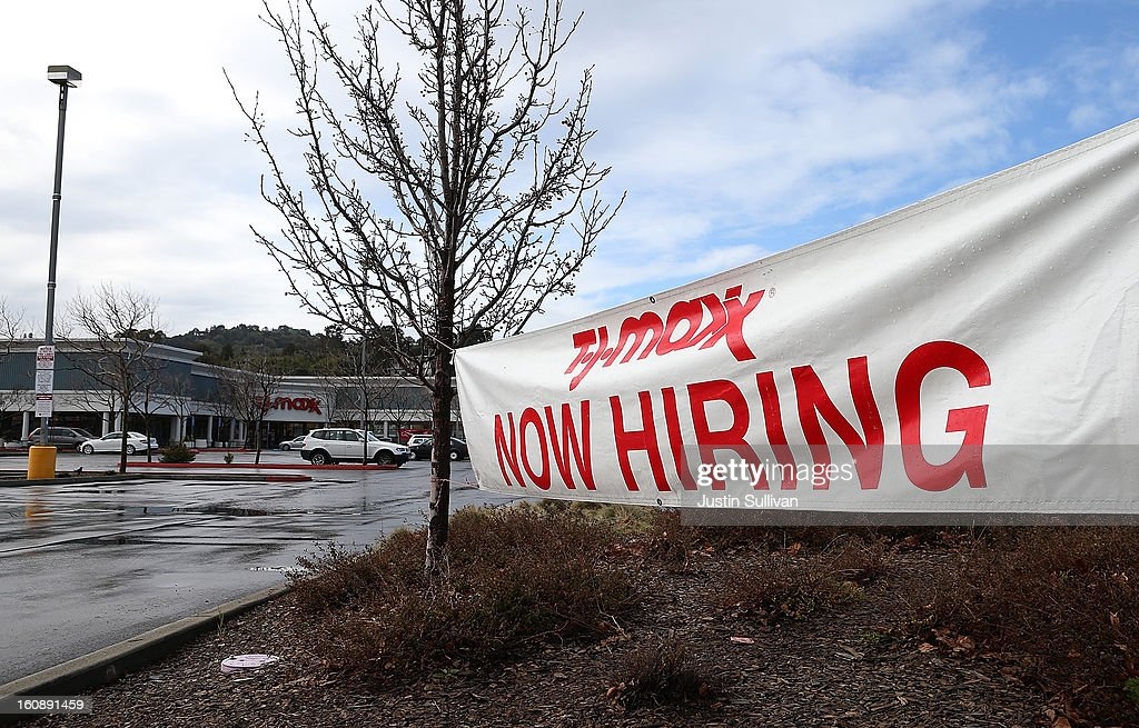 A sign advertising jobs is posted in fromt of a TJ Maxx store on February 7, 2013 in San Rafael, California. According to a Labor Department report, weekly jobless claims dropped 5,000 to 366,000 in the week ending on Feb. 2.