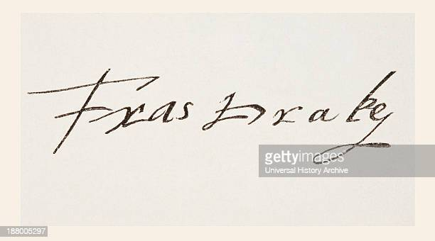 Sir Francis Drake C 1540 1543 To 1596 Vice Admiral English Privateer Navigator Slaver And Politician Of The Elizabethan Era His Signature From The...
