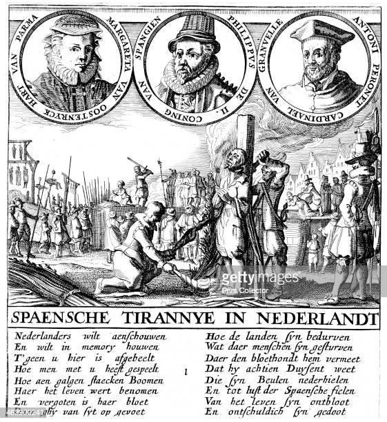 Spanish Execution of Huguenots, c1565. Spanish tyranny in Nertherlands. Portraits are Margaret of Parma, Spanish Regent in Netherlands , Philip II of...