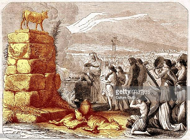 The Golden calf The Bible Exodus XXXII verse 8 ' They have turned aside quickly out of the way which I commanded them they have made a molten calf...