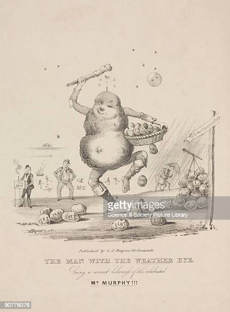 �The Man with the Weather Eye Being a Correct Likeness of the Celebrated Mr Murphy� Satire on Ireland�s potato famine and variable weather...