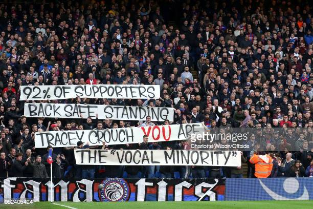 The Palace Ultras hold up a banner reading 92% Of Supporters Back Safe Standing Tracey Crouch You Are The Vocal Minority during the Premier League...