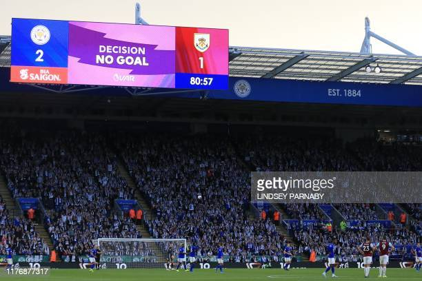 The scoreboard shows the VAR decision to disallow Burnley's second goal during the English Premier League football match between Leicester City and...