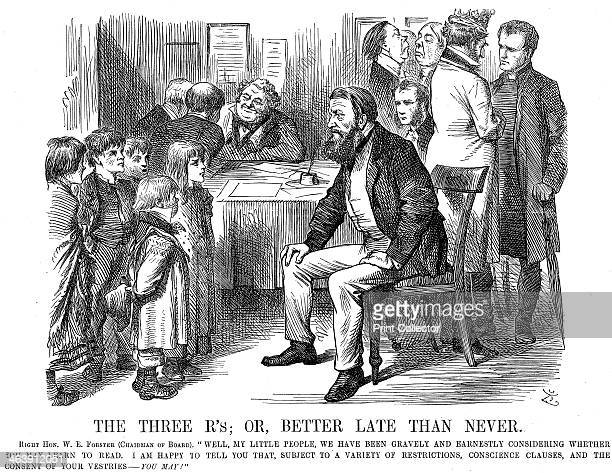 'The Three R's or Better Late than Never' 1870 In 1870 in Gladstone's administration William Edward Forster oversaw the passage of the Elementary...