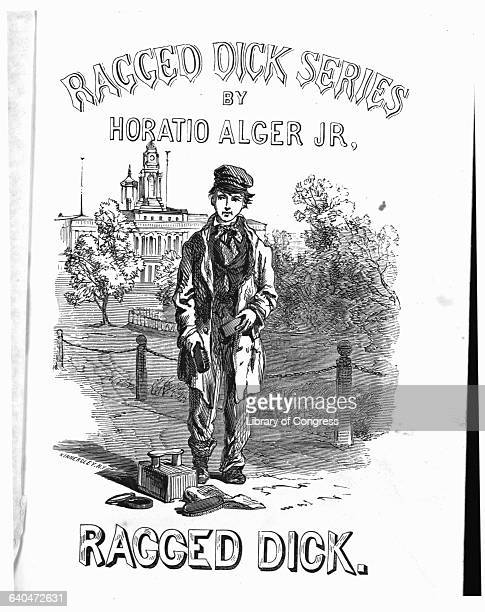 The title page of a Horatio Alger story about Ragged Dick features a portrait of the young hero as a poor bootblack In Alger's inspirational stories...