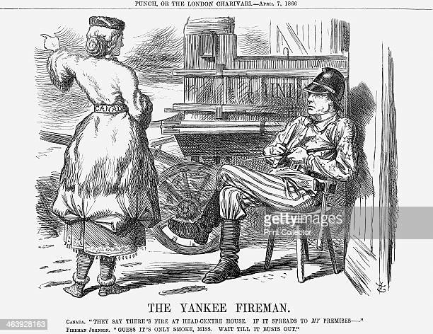'The Yankee Fireman' 1866 The figure of Canada remarks They say there's Fire at HeadCentre House If it Spreads to My Premises To which Fireman...