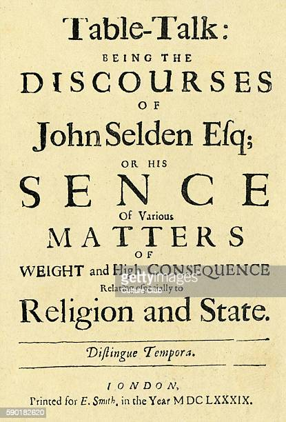 Title page of 'Table Talk' by John Selden English jurist and scholar of England's ancient laws and constitution and Jewish law 16 December 1584 Ð 30...