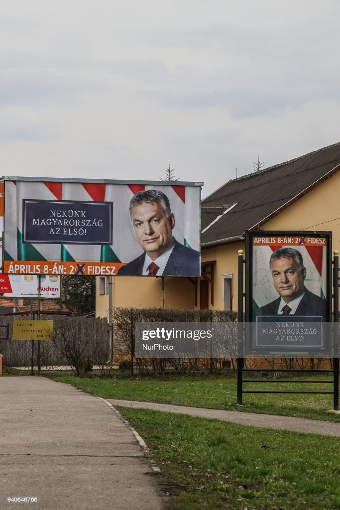 Victor Orban electoral posters are seen in Miskolc, Hungary on 31 March 2018 According Hungarian media Victor Orban electoral posters are illegal as has no clearly designation of the source of origin, as the election material of the Hungarian government or the Fidesz political party