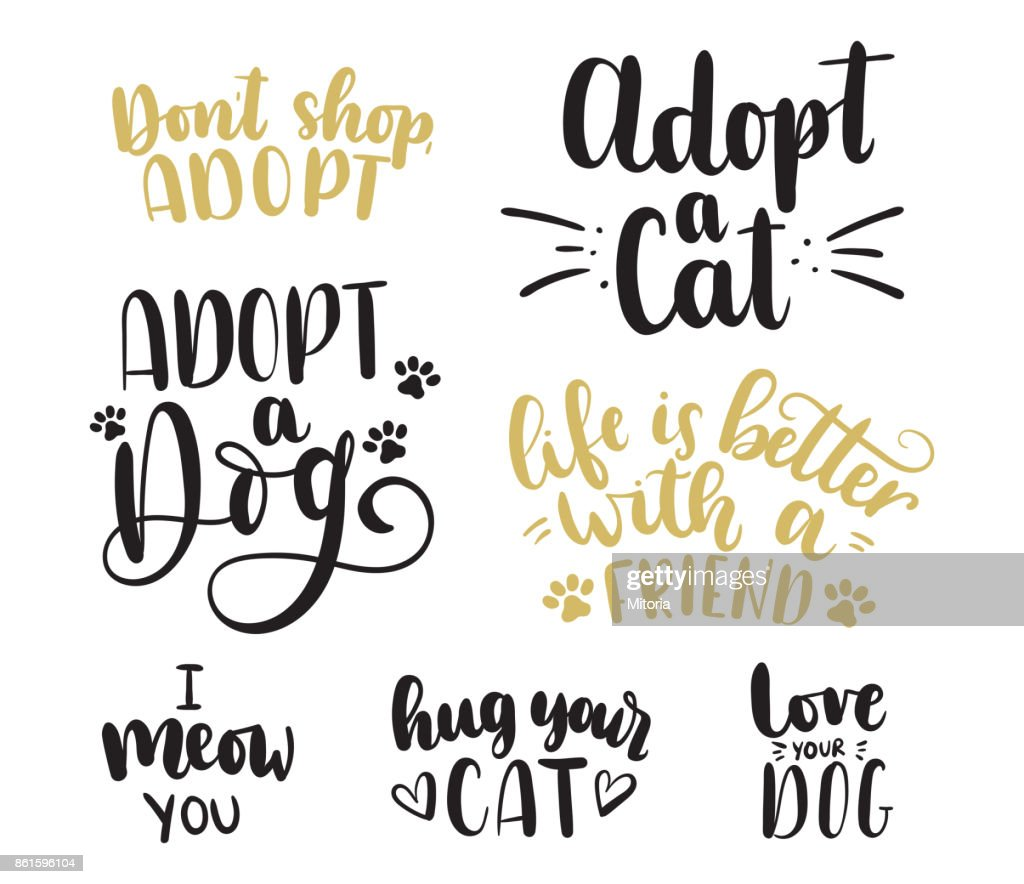 Adopt a pet lettering set. Adopt a Cat. Adopt a Dog. Don't shop,adopt. Life is better with a friend. Hug your cat. Love your dog.