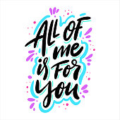 All of me is for you. Hand drawn vector lettering. Motivation phrase.
