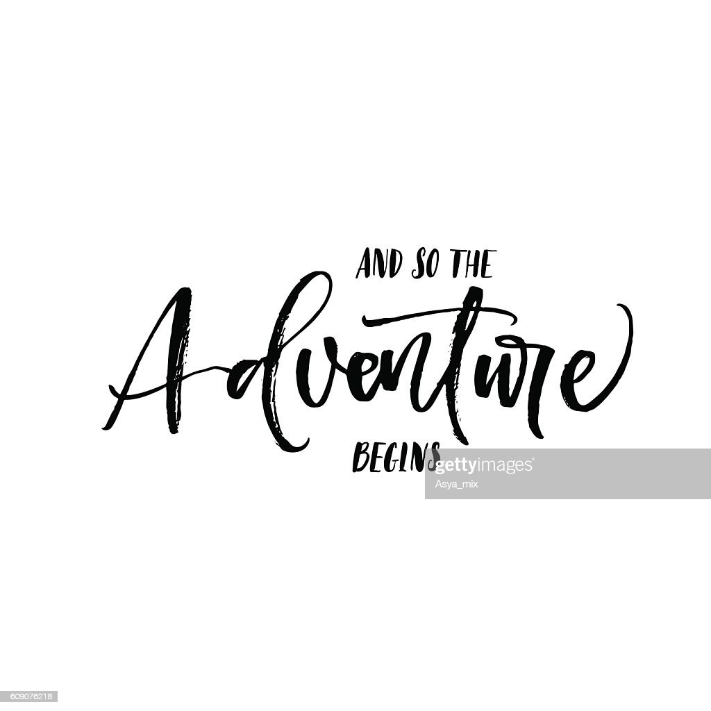 And so the adventure begins phrase.