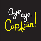 Aye aye Captain simple inspire and  motivational quote. Hand drawn beautiful lettering. Youth slang. Print for inspirational poster, t-shirt, bag, cups, card, flyer, sticker, badge. Cute funny vector