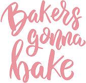 Bakers gonna bake. Lettering phrase on white background. Design element for poster, card, banner.