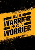 Be A Warrior Not A Worrier. Workout Gym Motivation Quote