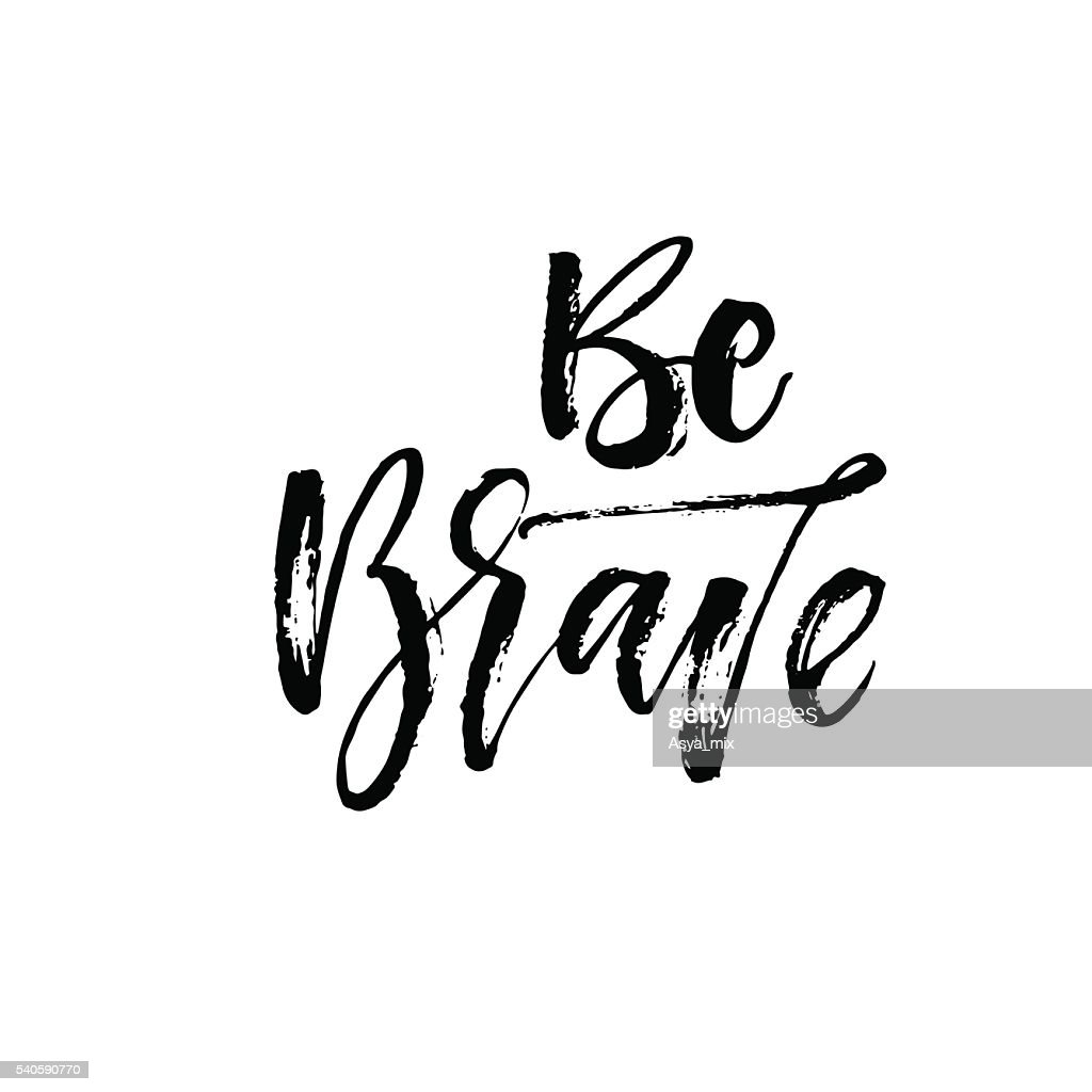Be brave hand drawn phrase.