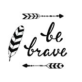 Be brave. Inspirational quote about happy.