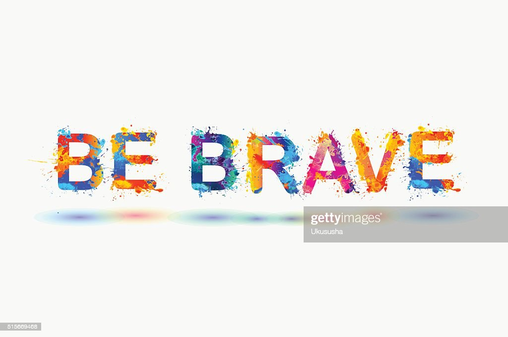 Be brave. Motivation inscription of splash paint letters.