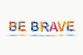 Be brave. Motivation inscription of splash paint letters.