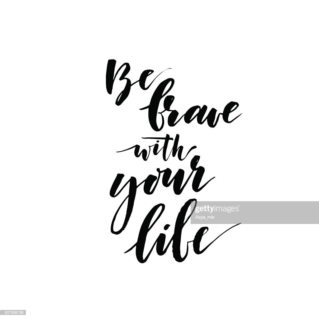 Be brave with your life phrase.