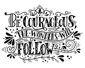 Be courageous, the wonders will follow. Inspirational quote.