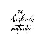 Be fearlessly authentic phrase.