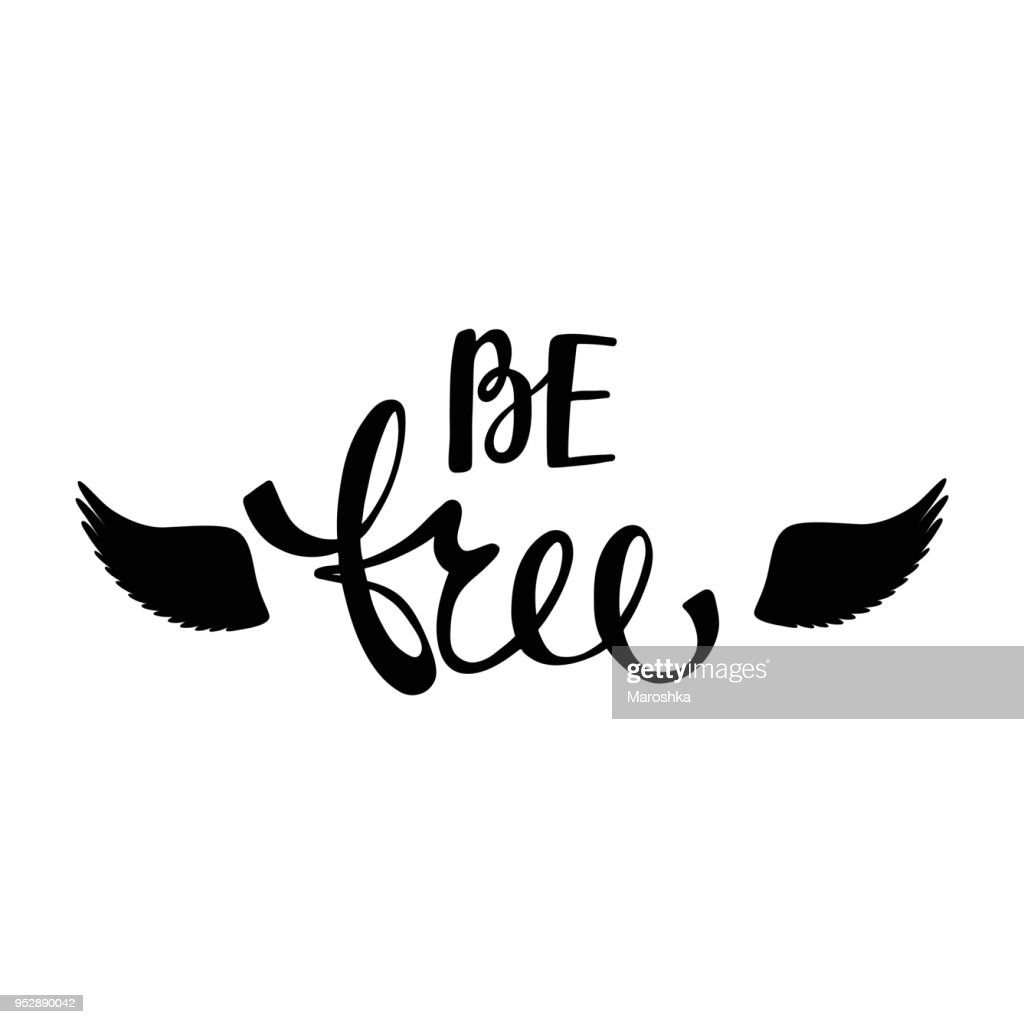 Be free. Inspirational quote about freedom.