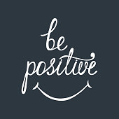 Be positive. Inspirational quote about happy.