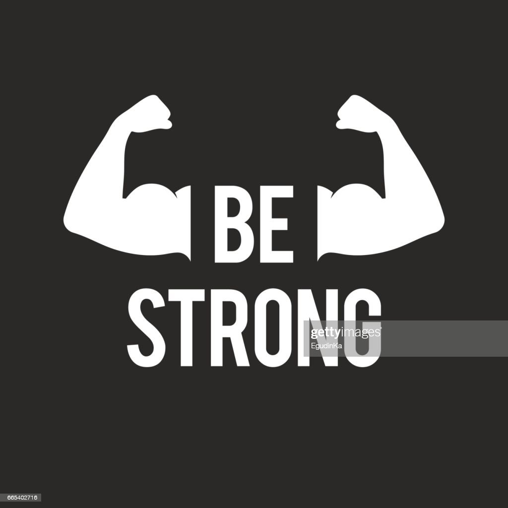 Be strong, muscular arms