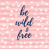 Be wild and beautiful slogan, fashion poster, card, shirt. Typography illustration with peachy pink color, stroke, animal paw, footprint pattern. Vector background