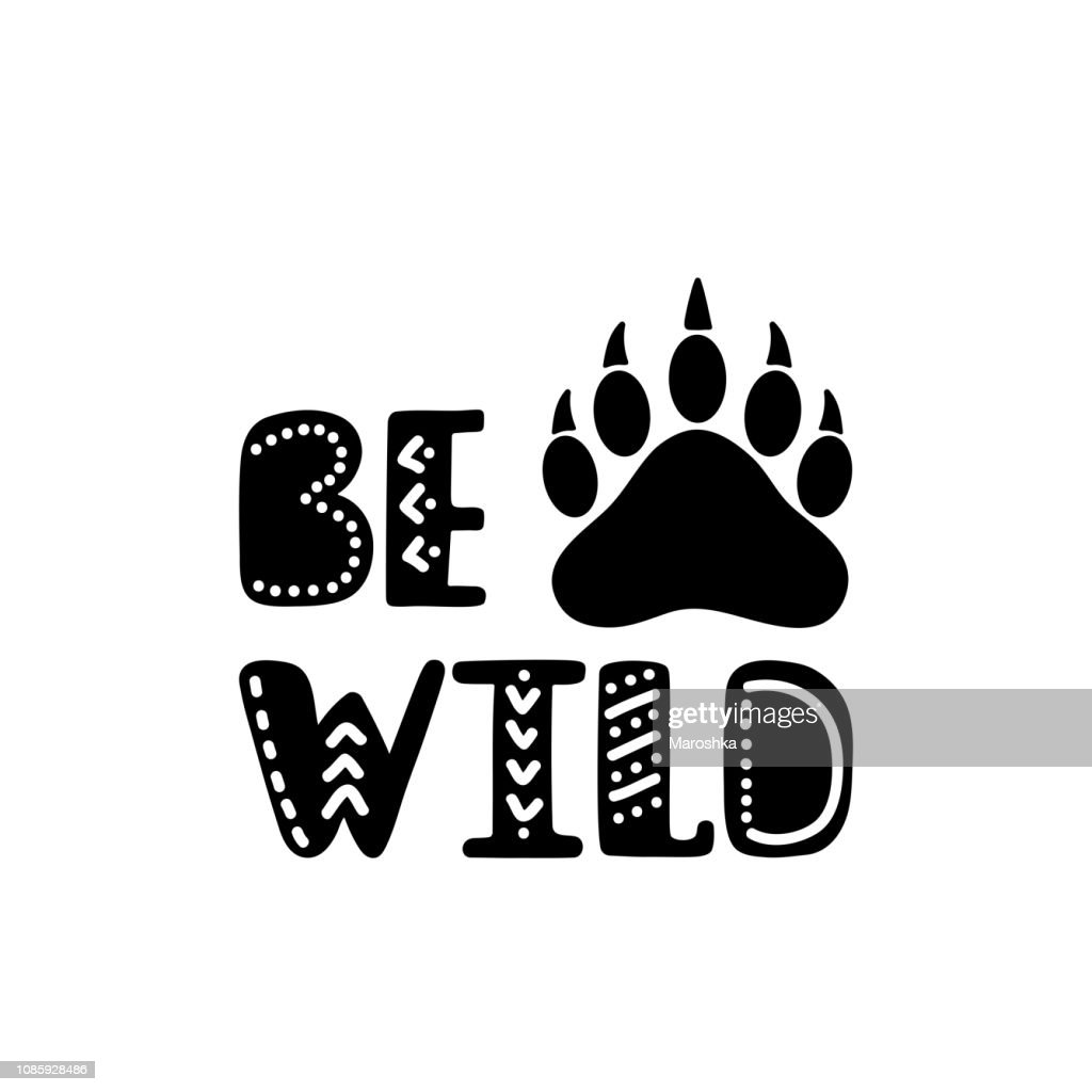 Be wild. Inspirational printable quote with bear paw. Vector hand drawn phrase