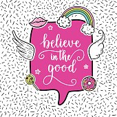 Believe in the good greeting card, fashion poster. Hand drawn fashion patches: rainbow, doughnut, lollipop, wings. Vector pop art sticker, patches pin 80s-90s style.
