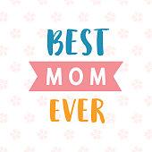 Best Mom Ever card. Typography poster design