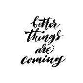 Better things are coming phrase.
