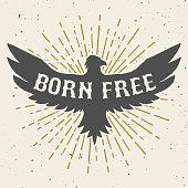 Born free. Hand drawn eagle illustration on grunge background.