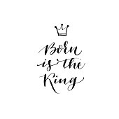 Born is the king phrase.