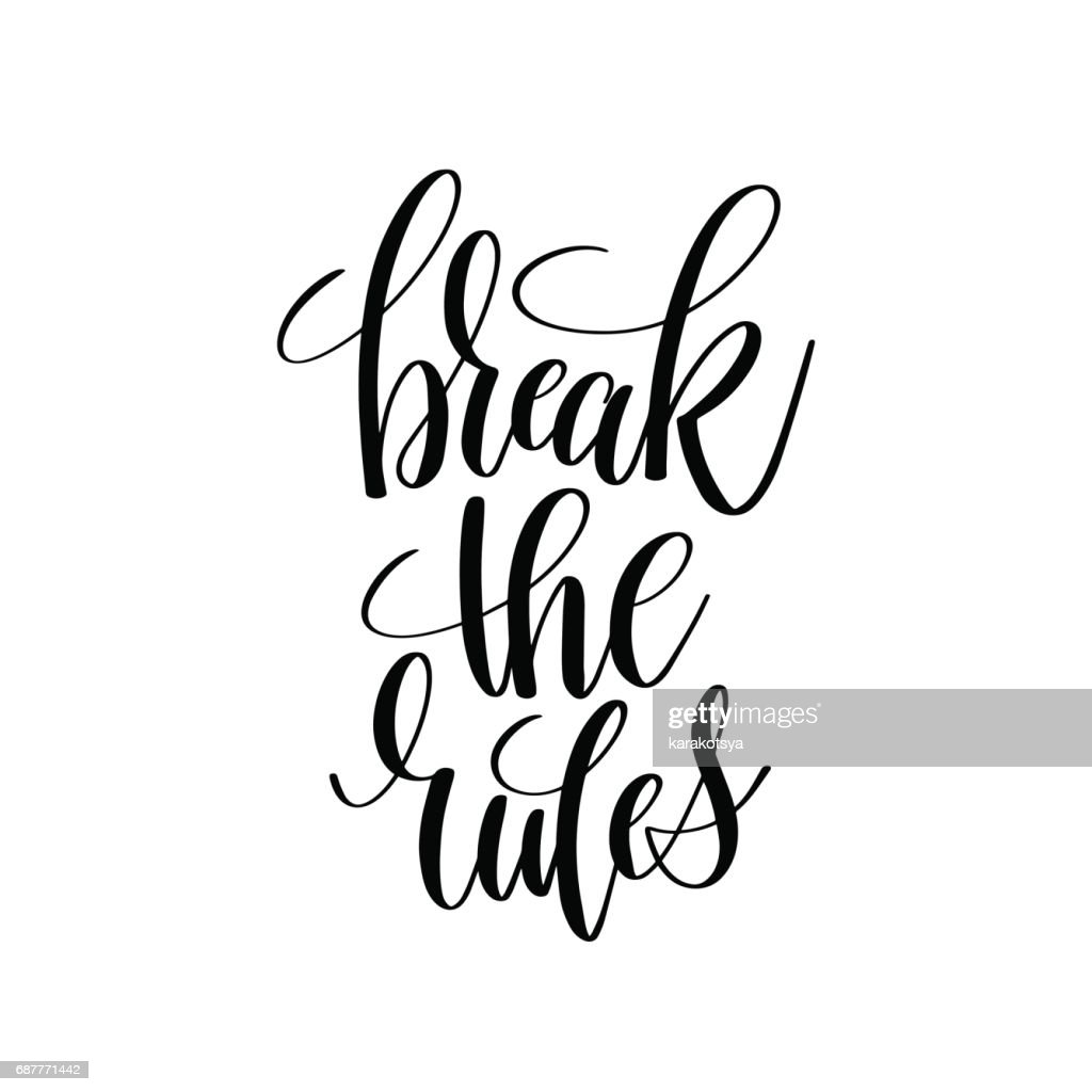 break the rules black and white hand lettering inscription